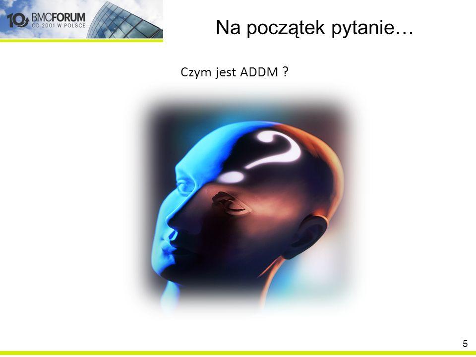 Na początek pytanie… Czym jest ADDM
