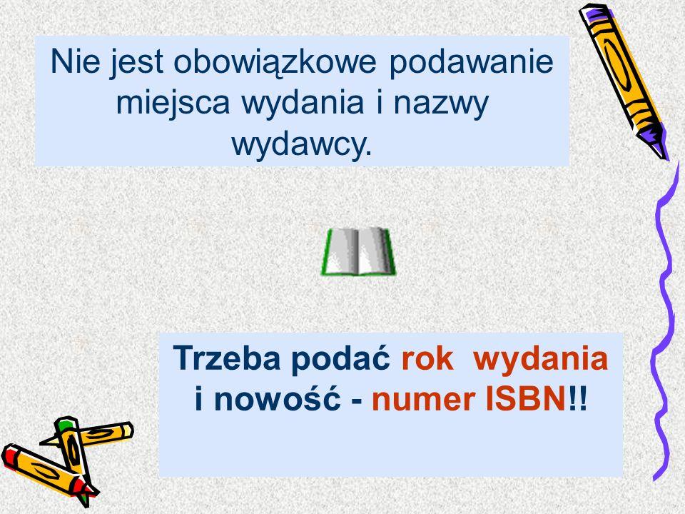 Trzeba podać rok wydania i nowość - numer ISBN!!