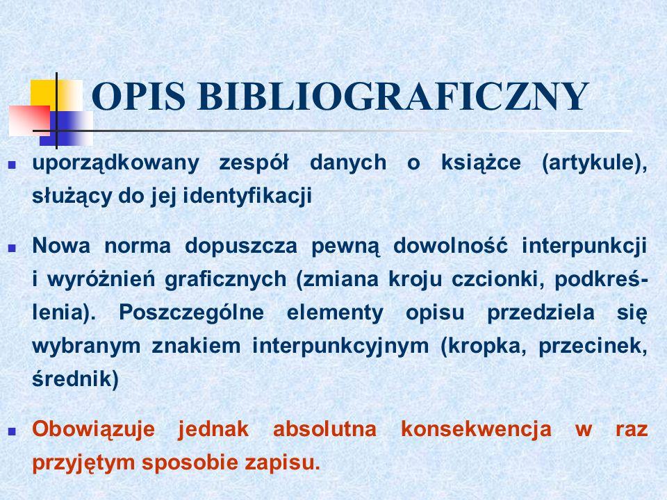 OPIS BIBLIOGRAFICZNY uporządkowany zespół danych o książce (artykule), służący do jej identyfikacji.