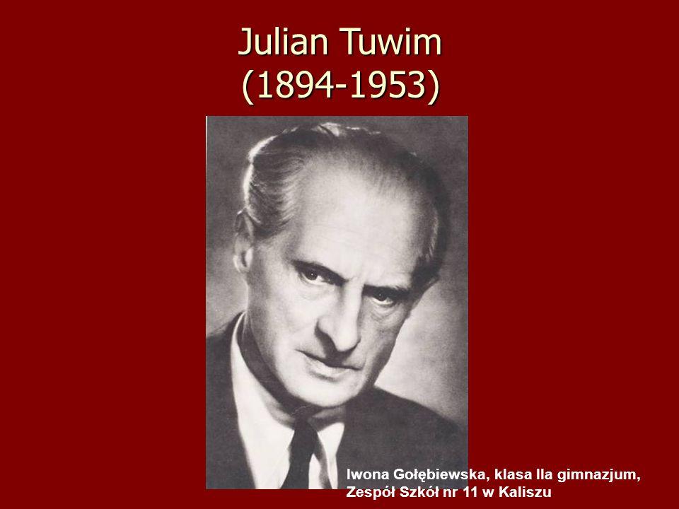 Julian Tuwim (1894-1953) Iwona Gołębiewska, klasa IIa gimnazjum, Zespół Szkół nr 11 w Kaliszu 12