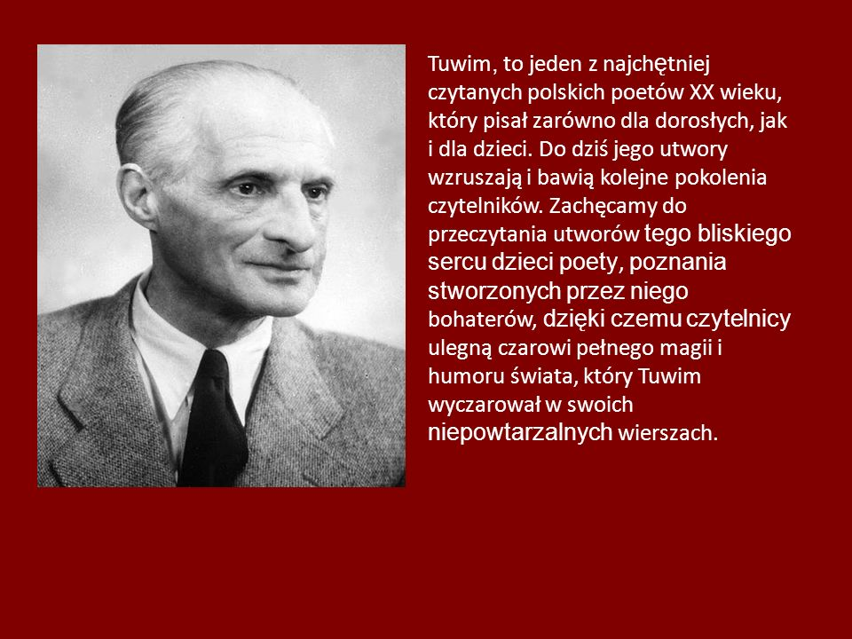 Tuwim, to jeden z najchętniej czytanych polskich poetów XX wieku, który pisał zarówno dla dorosłych, jak i dla dzieci.