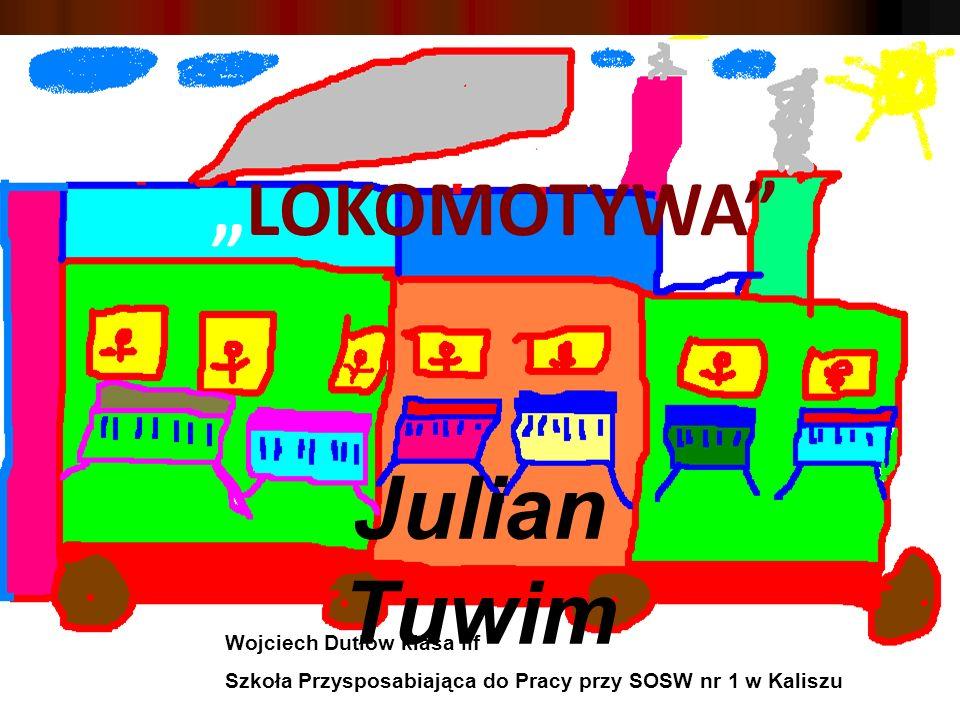 "Julian Tuwim ""LOKOMOTYWA Wojciech Dutłow klasa IIf"