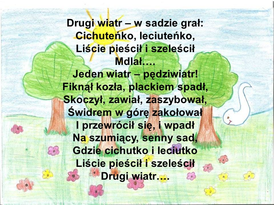 Drugi wiatr – w sadzie grał: Cichuteńko, leciuteńko, Liście pieścił i szeleścił Mdlał….