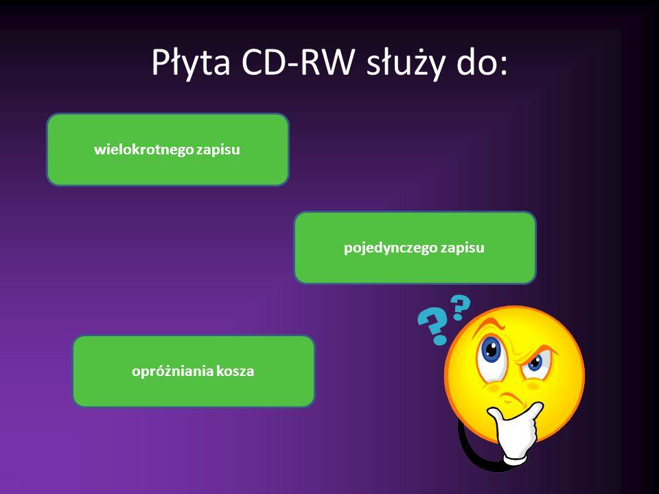 Płyta CD-RW służy do: wielokrotnego zapisu pojedynczego zapisu