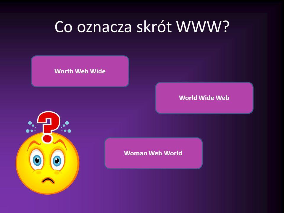 Co oznacza skrót WWW Worth Web Wide World Wide Web Woman Web World