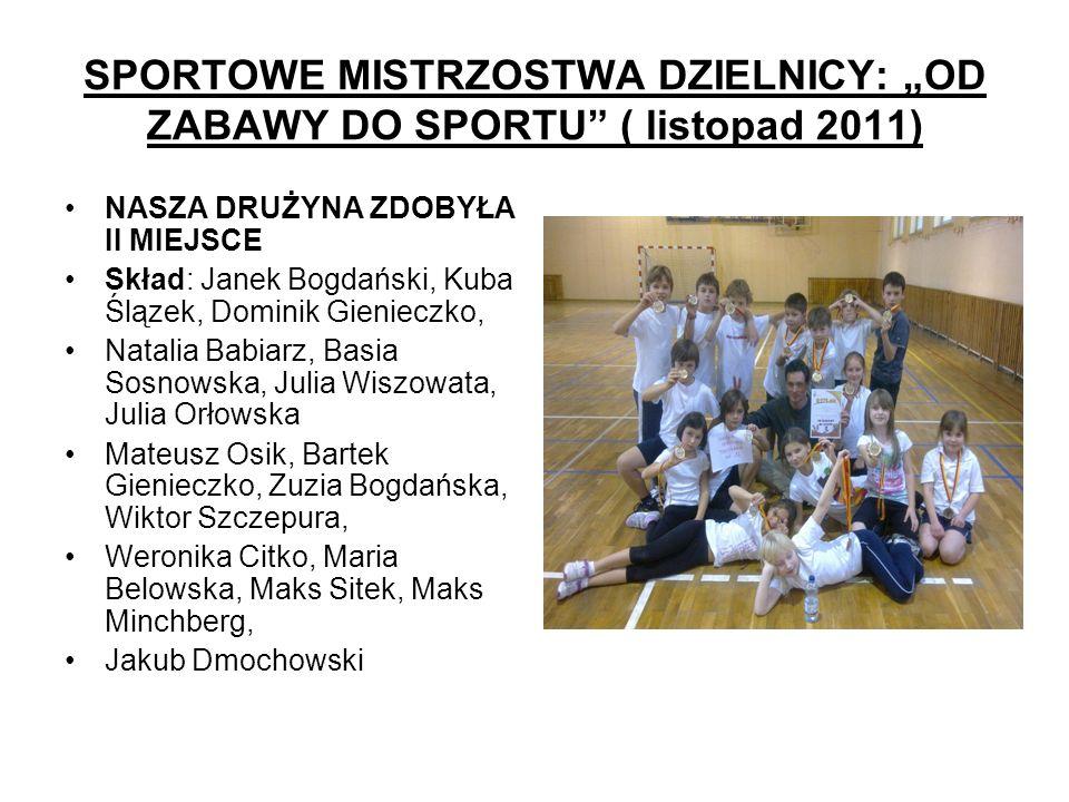 """SPORTOWE MISTRZOSTWA DZIELNICY: """"OD ZABAWY DO SPORTU ( listopad 2011)"""