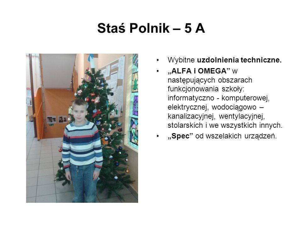 Staś Polnik – 5 A Wybitne uzdolnienia techniczne.