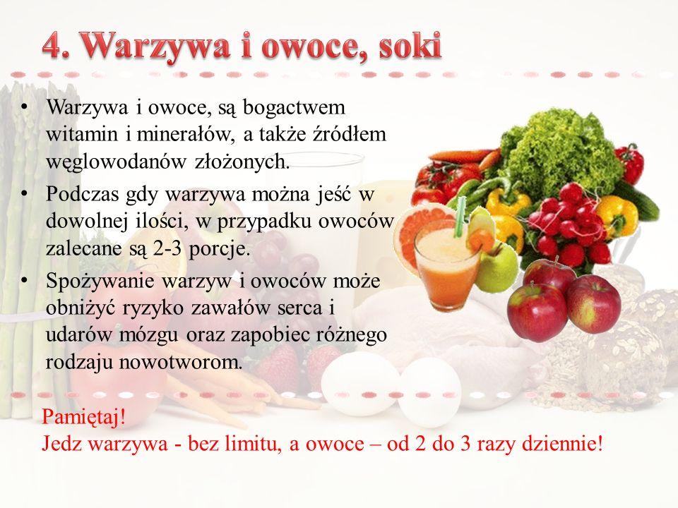 4. Warzywa i owoce, soki Warzywa i owoce, są bogactwem witamin i minerałów, a także źródłem węglowodanów złożonych.