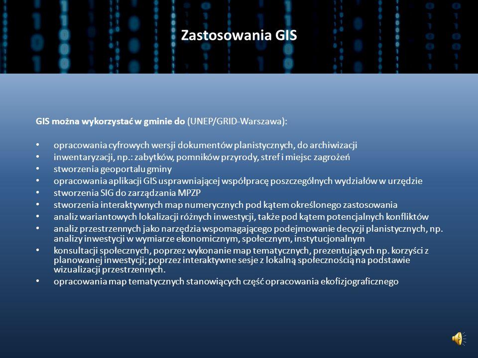 Zastosowania GIS GIS można wykorzystać w gminie do (UNEP/GRID-Warszawa): opracowania cyfrowych wersji dokumentów planistycznych, do archiwizacji.