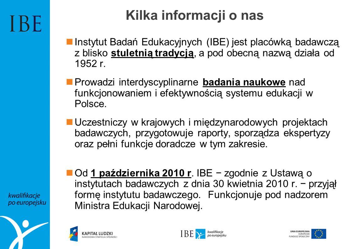 Kilka informacji o nas Instytut Badań Edukacyjnych (IBE) jest placówką badawczą z blisko stuletnią tradycją, a pod obecną nazwą działa od 1952 r.