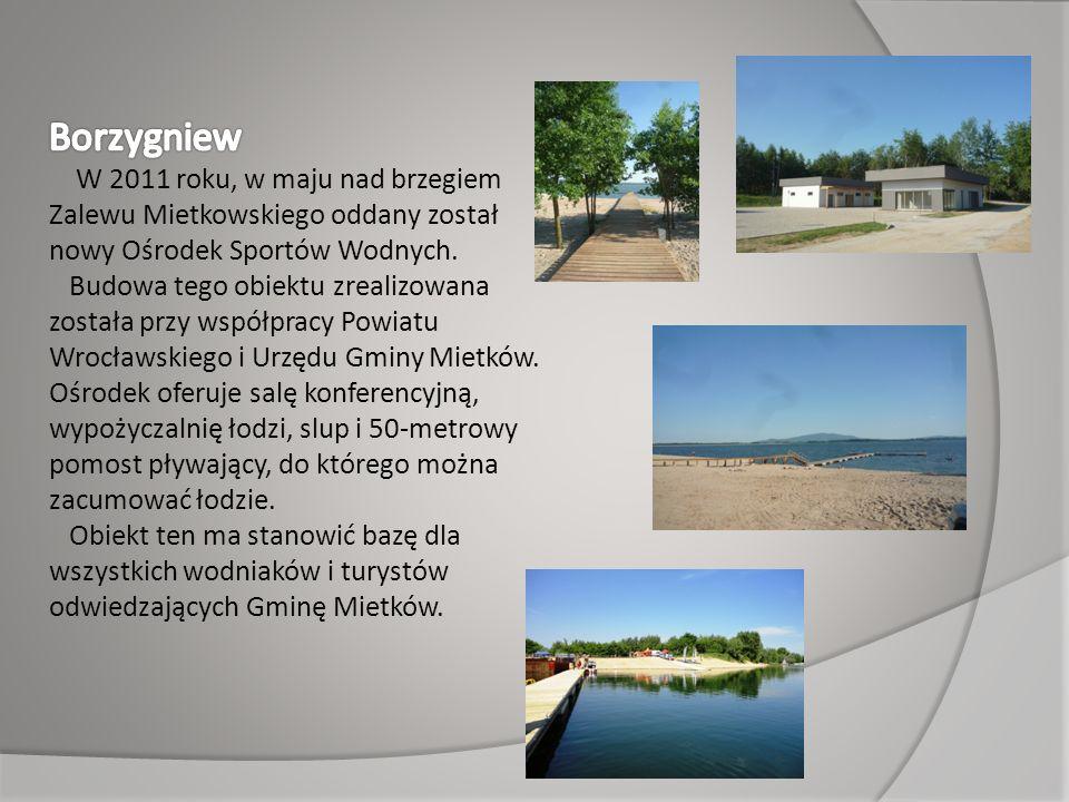 Borzygniew W 2011 roku, w maju nad brzegiem Zalewu Mietkowskiego oddany został nowy Ośrodek Sportów Wodnych.