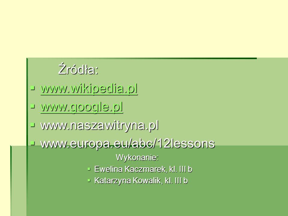 Źródła: www.wikipedia.pl www.google.pl www.naszawitryna.pl