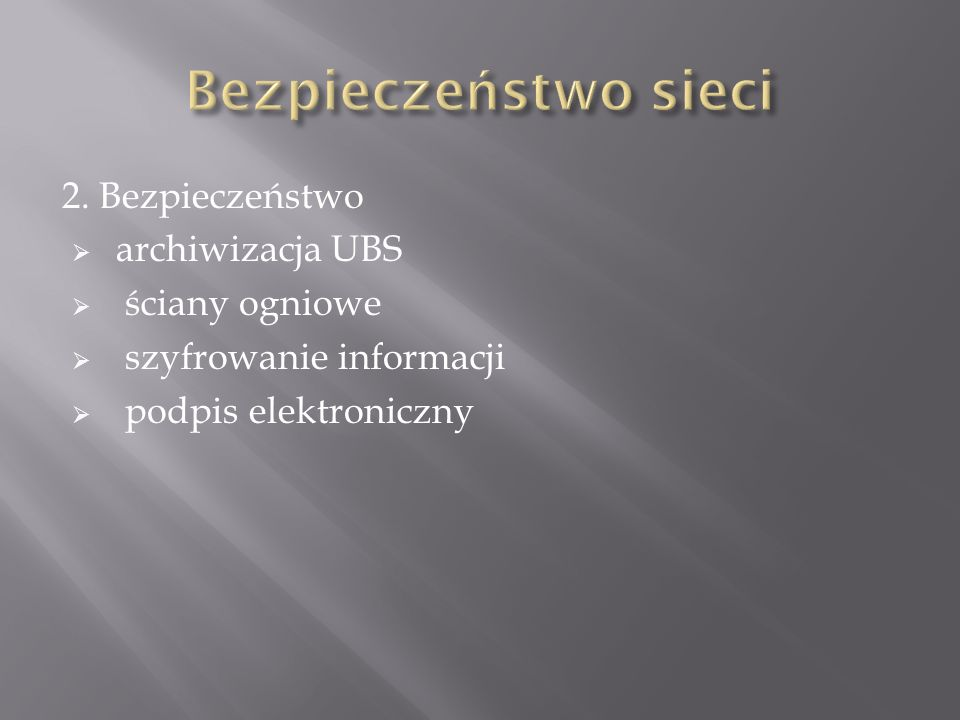 Bezpieczeństwo sieci 2. Bezpieczeństwo archiwizacja UBS ściany ogniowe