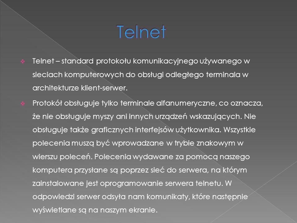 Telnet Telnet – standard protokołu komunikacyjnego używanego w sieciach komputerowych do obsługi odległego terminala w architekturze klient-serwer.
