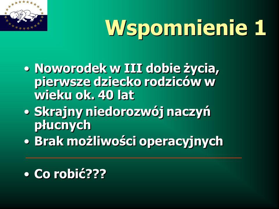Wspomnienie 1 Noworodek w III dobie życia, pierwsze dziecko rodziców w wieku ok. 40 lat. Skrajny niedorozwój naczyń płucnych.