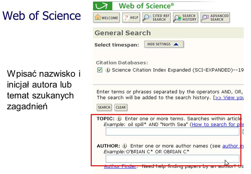Web of Science Wpisać nazwisko i inicjał autora lub temat szukanych zagadnień