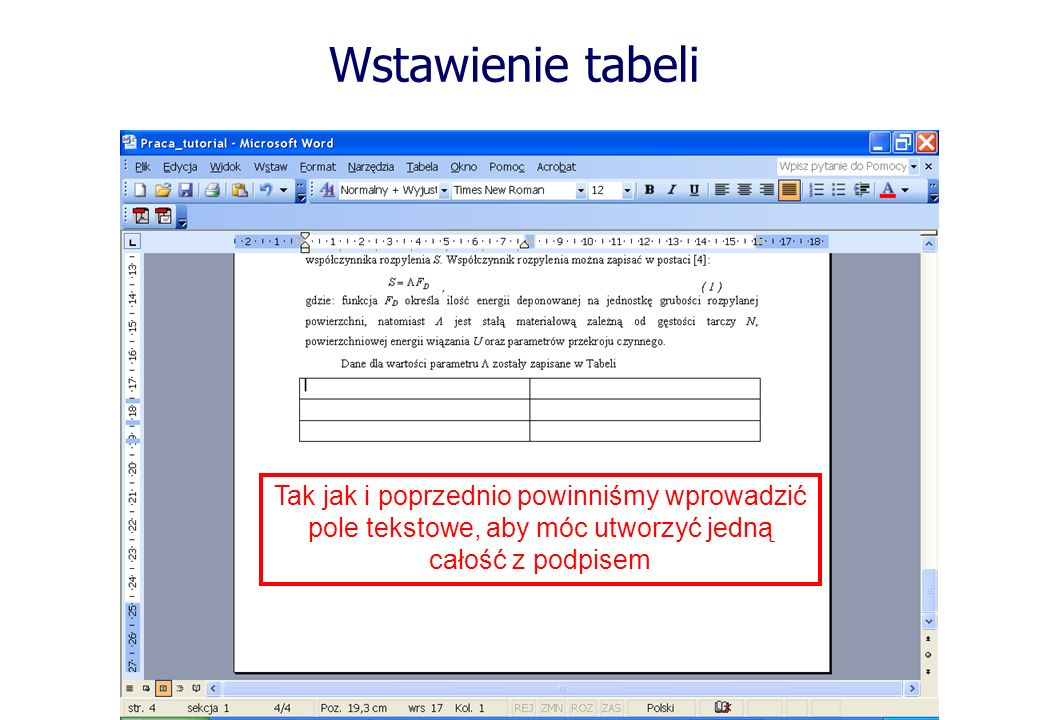 Wstawienie tabeli Tak jak i poprzednio powinniśmy wprowadzić pole tekstowe, aby móc utworzyć jedną całość z podpisem.