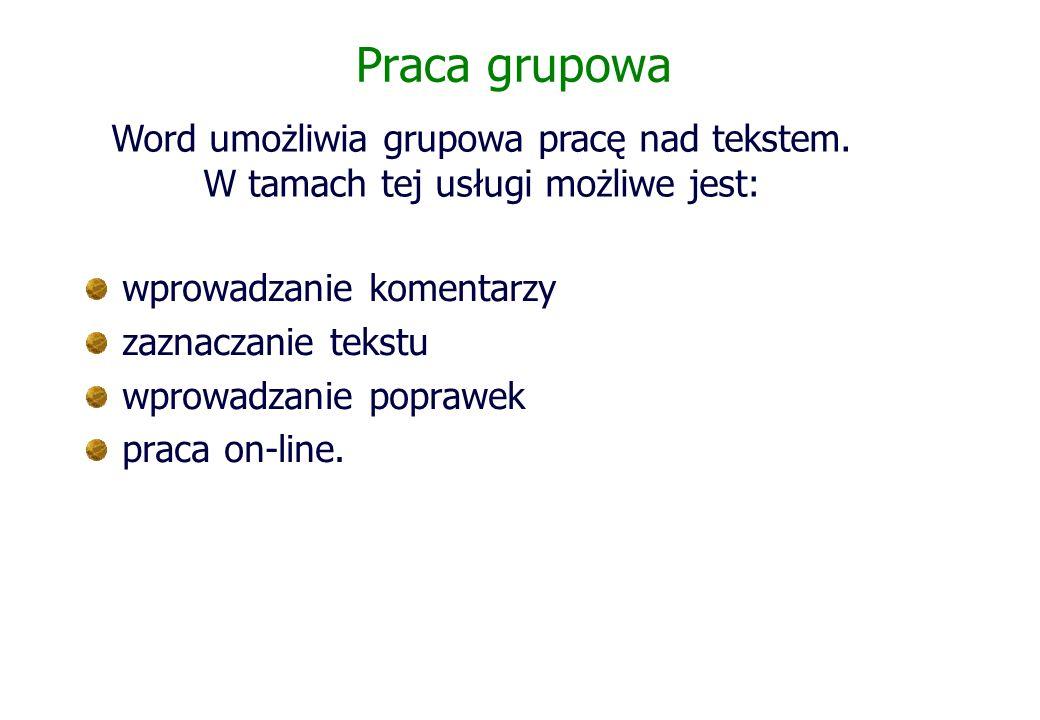 Praca grupowa Word umożliwia grupowa pracę nad tekstem. W tamach tej usługi możliwe jest: wprowadzanie komentarzy.