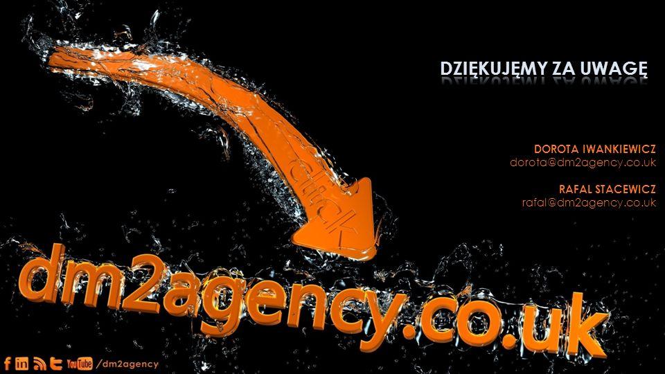 DZIĘKUJĘMY ZA UWAGĘ DOROTA IWANKIEWICZ dorota@dm2agency.co.uk