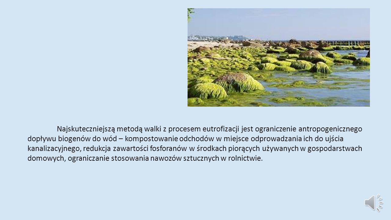 Najskuteczniejszą metodą walki z procesem eutrofizacji jest ograniczenie antropogenicznego dopływu biogenów do wód – kompostowanie odchodów w miejsce odprowadzania ich do ujścia kanalizacyjnego, redukcja zawartości fosforanów w środkach piorących używanych w gospodarstwach domowych, ograniczanie stosowania nawozów sztucznych w rolnictwie.