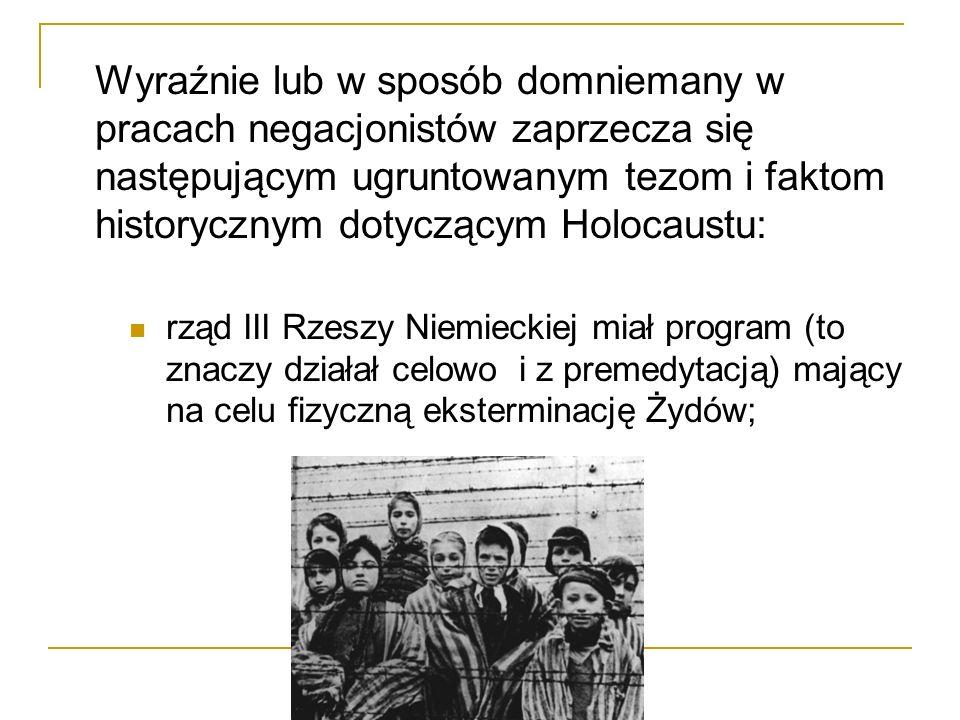 Wyraźnie lub w sposób domniemany w pracach negacjonistów zaprzecza się następującym ugruntowanym tezom i faktom historycznym dotyczącym Holocaustu: