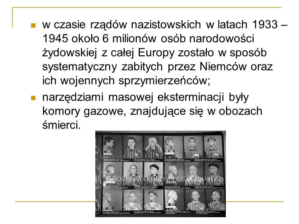 w czasie rządów nazistowskich w latach 1933 – 1945 około 6 milionów osób narodowości żydowskiej z całej Europy zostało w sposób systematyczny zabitych przez Niemców oraz ich wojennych sprzymierzeńców;