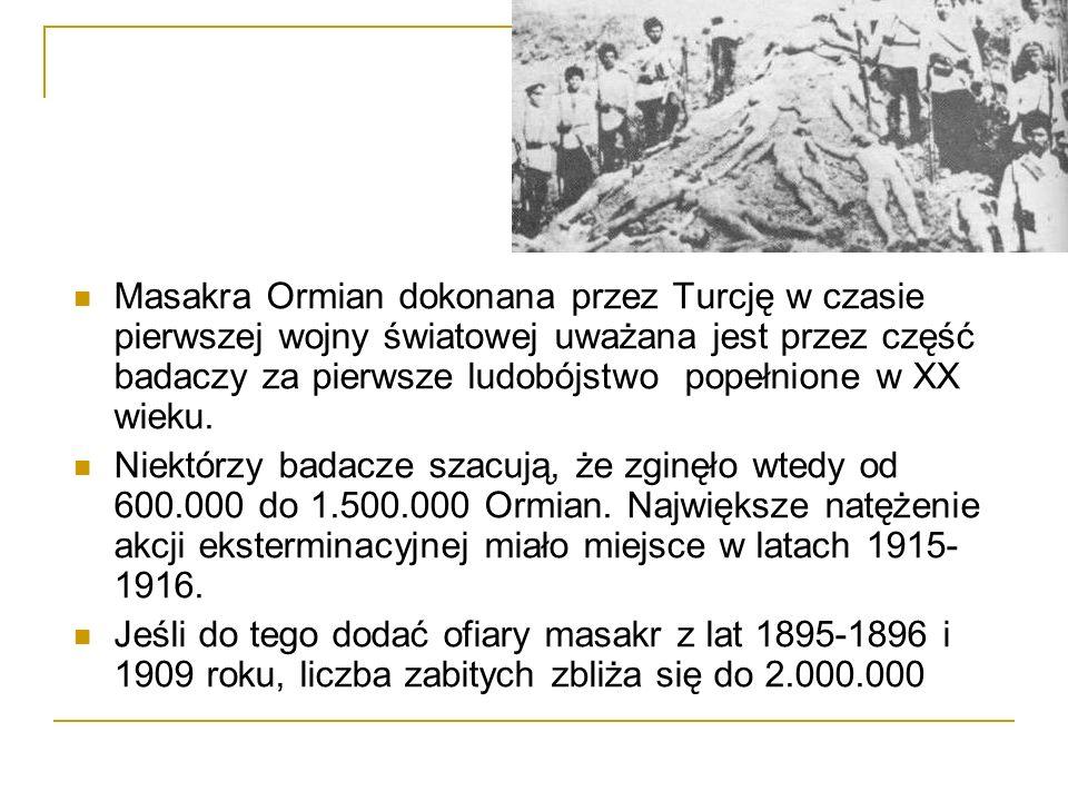 Masakra Ormian dokonana przez Turcję w czasie pierwszej wojny światowej uważana jest przez część badaczy za pierwsze ludobójstwo popełnione w XX wieku.