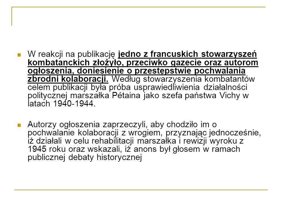 W reakcji na publikację jedno z francuskich stowarzyszeń kombatanckich złożyło, przeciwko gazecie oraz autorom ogłoszenia, doniesienie o przestępstwie pochwalania zbrodni kolaboracji. Według stowarzyszenia kombatantów celem publikacji była próba usprawiedliwienia działalności politycznej marszałka Pétaina jako szefa państwa Vichy w latach 1940-1944.