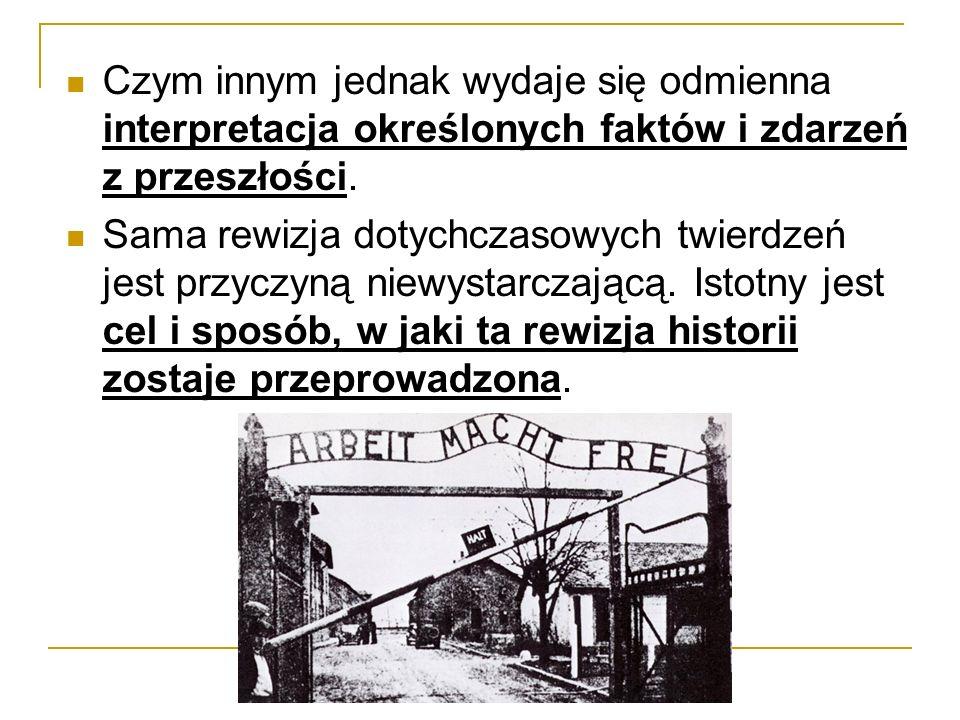 Czym innym jednak wydaje się odmienna interpretacja określonych faktów i zdarzeń z przeszłości.