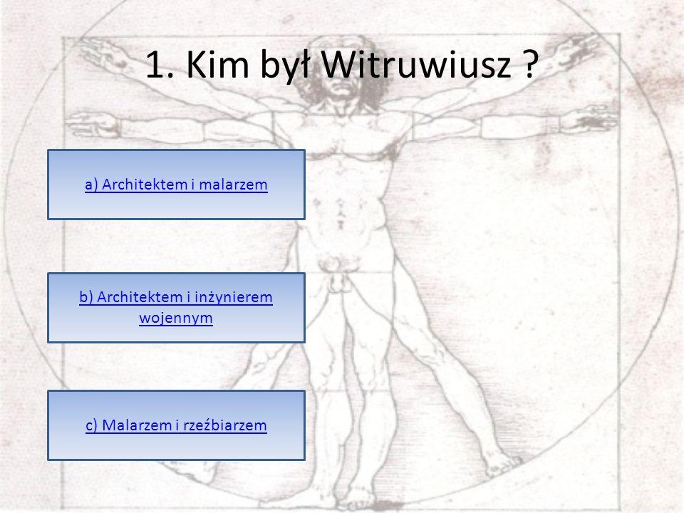 1. Kim był Witruwiusz a) Architektem i malarzem
