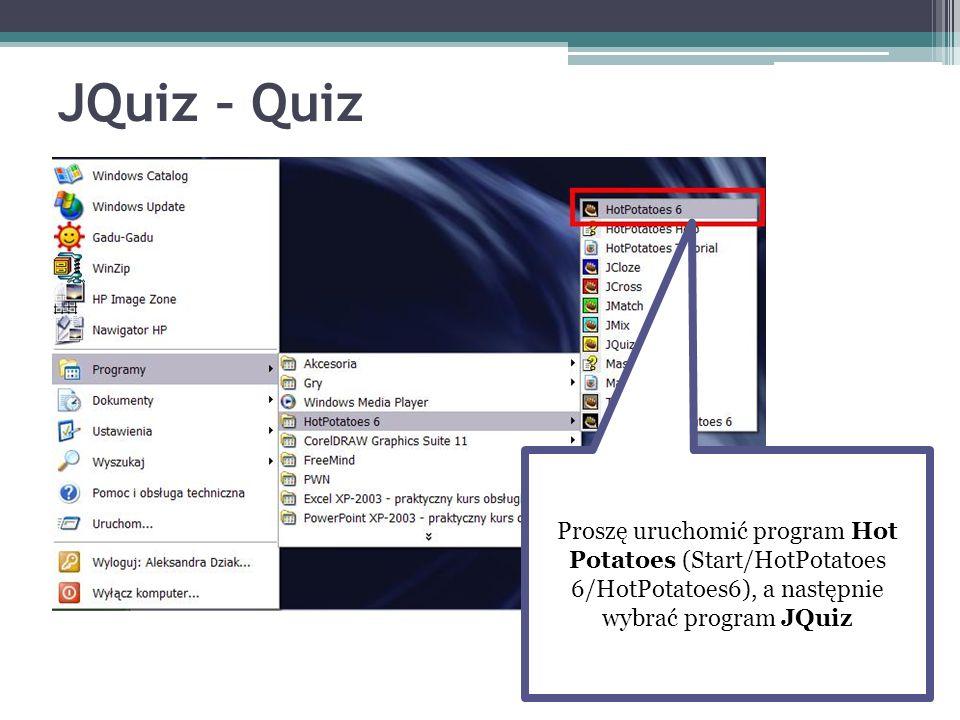 JQuiz – Quiz Proszę uruchomić program Hot Potatoes (Start/HotPotatoes 6/HotPotatoes6), a następnie wybrać program JQuiz.