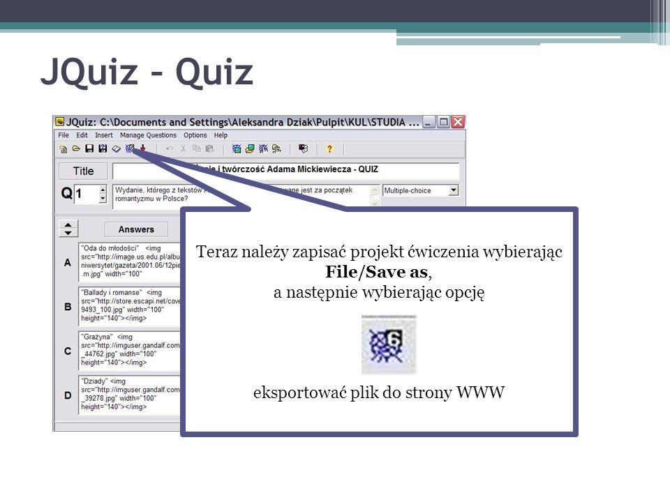 JQuiz – Quiz Teraz należy zapisać projekt ćwiczenia wybierając File/Save as, a następnie wybierając opcję.