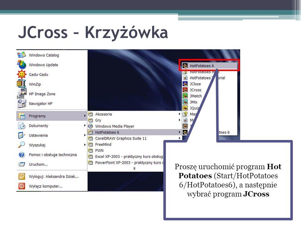 JCross – Krzyżówka Proszę uruchomić program Hot Potatoes (Start/HotPotatoes 6/HotPotatoes6), a następnie wybrać program JCross.