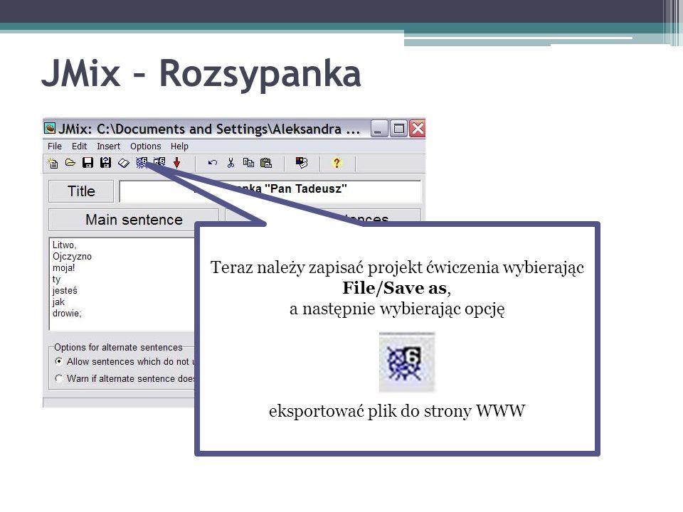 JMix – Rozsypanka Teraz należy zapisać projekt ćwiczenia wybierając File/Save as, a następnie wybierając opcję.