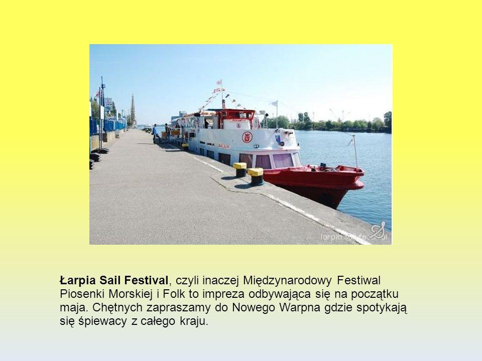 Łarpia Sail Festival, czyli inaczej Międzynarodowy Festiwal Piosenki Morskiej i Folk to impreza odbywająca się na początku maja.