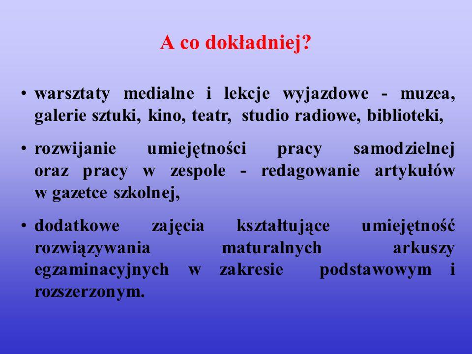 A co dokładniej warsztaty medialne i lekcje wyjazdowe - muzea, galerie sztuki, kino, teatr, studio radiowe, biblioteki,