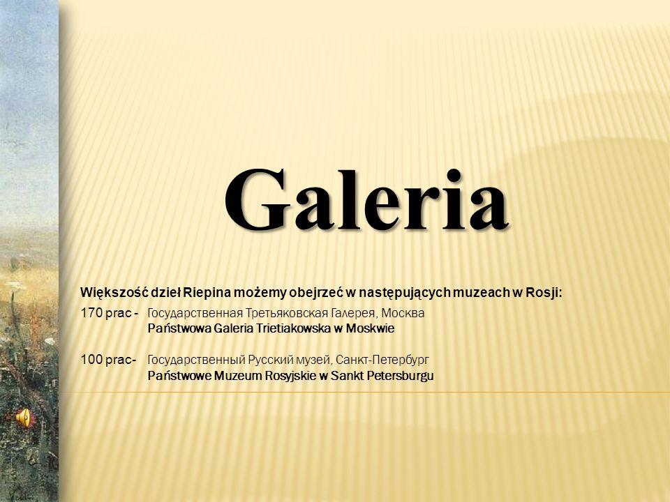 Galeria Większość dzieł Riepina możemy obejrzeć w następujących muzeach w Rosji: 170 prac - Государственная Третьяковская Галерея, Москва.
