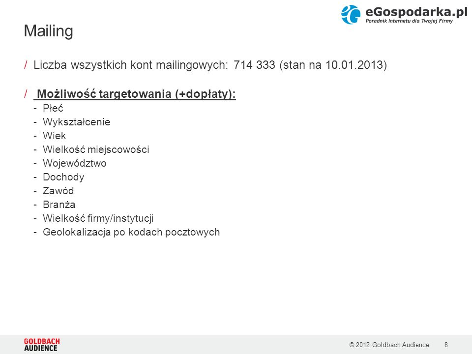 Mailing Liczba wszystkich kont mailingowych: 714 333 (stan na 10.01.2013) Możliwość targetowania (+dopłaty):
