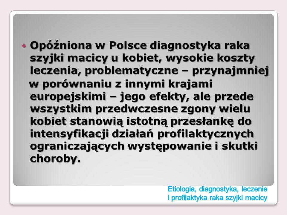 Opóźniona w Polsce diagnostyka raka szyjki macicy u kobiet, wysokie koszty leczenia, problematyczne – przynajmniej