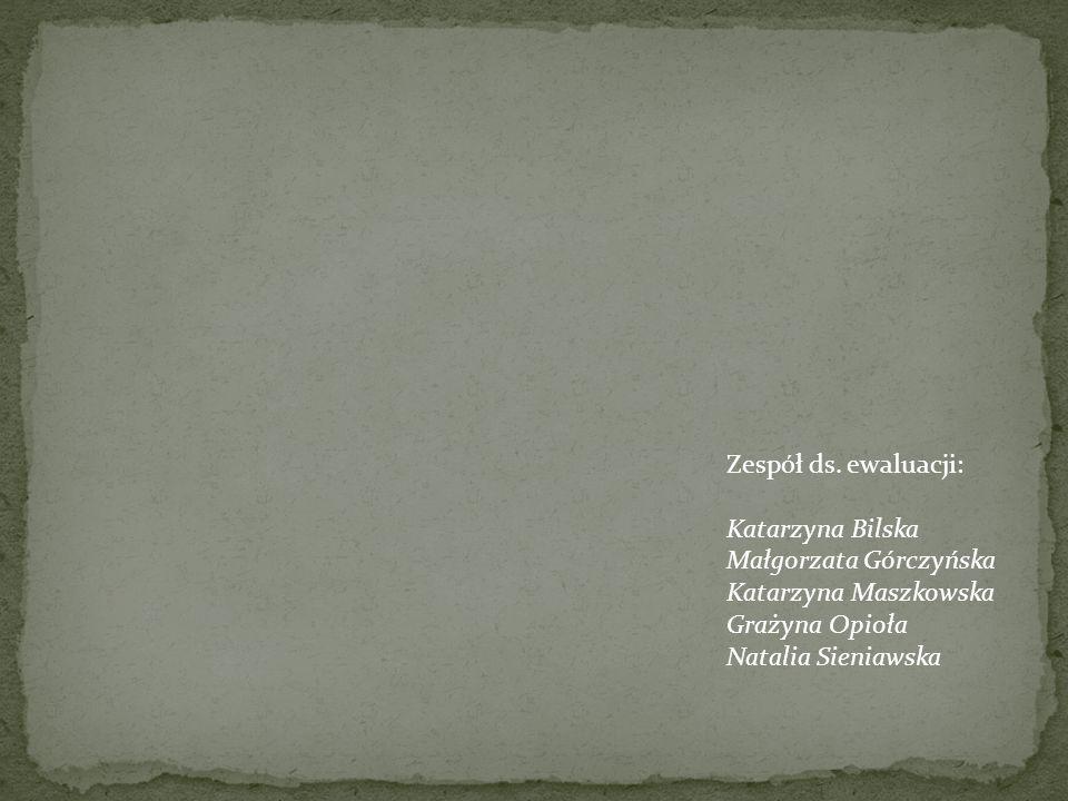 Zespół ds. ewaluacji: Katarzyna Bilska. Małgorzata Górczyńska. Katarzyna Maszkowska. Grażyna Opioła.