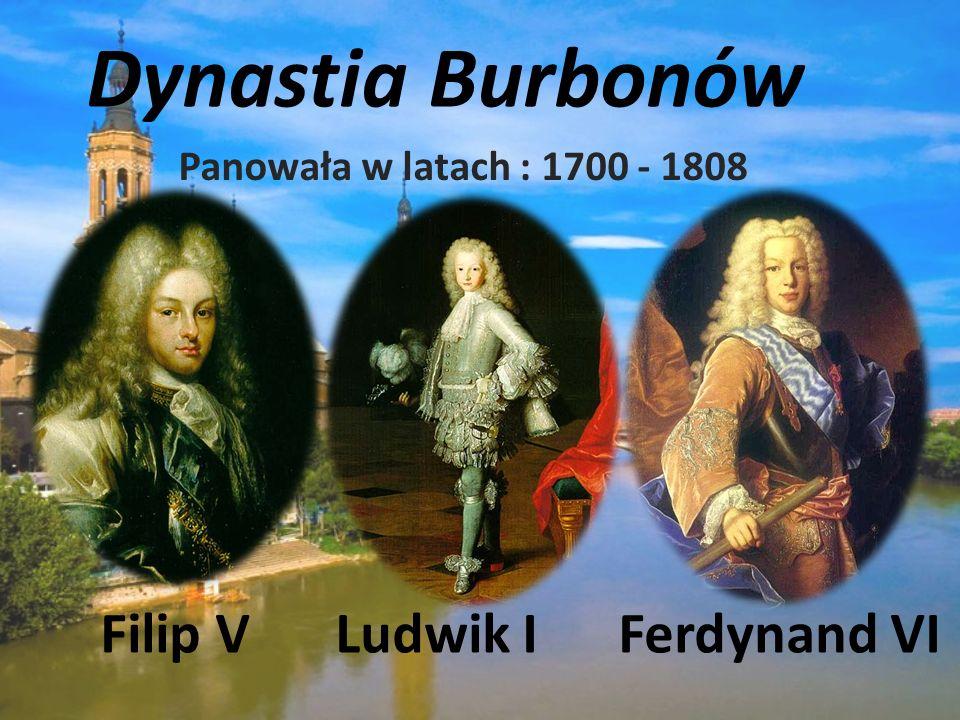 Dynastia Burbonów Filip V Ludwik I Ferdynand VI