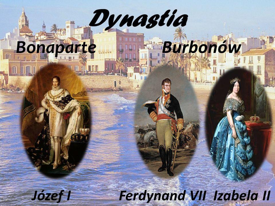 Dynastia Bonaparte Burbonów Józef I Ferdynand VII Izabela II