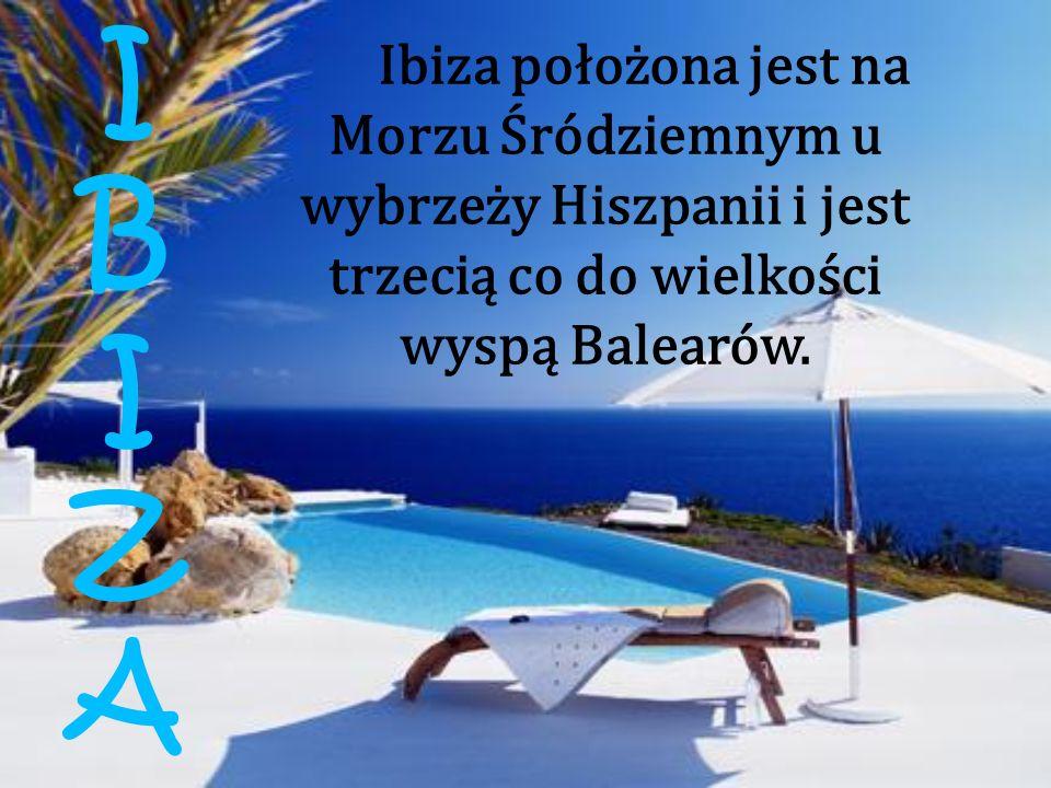 I B IZA Ibiza położona jest na Morzu Śródziemnym u wybrzeży Hiszpanii i jest trzecią co do wielkości wyspą Balearów.