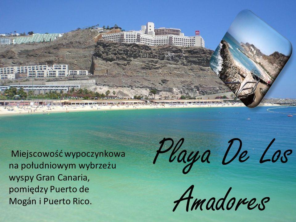 Playa De Los Amadores Miejscowość wypoczynkowa na południowym wybrzeżu wyspy Gran Canaria, pomiędzy Puerto de Mogán i Puerto Rico.