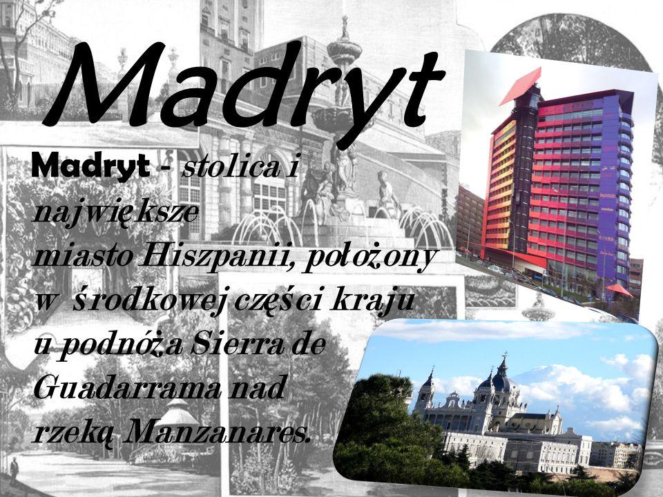 Madryt Madryt - stolica i największe miasto Hiszpanii, położony w środkowej części kraju u podnóża Sierra de Guadarrama nad rzeką Manzanares.