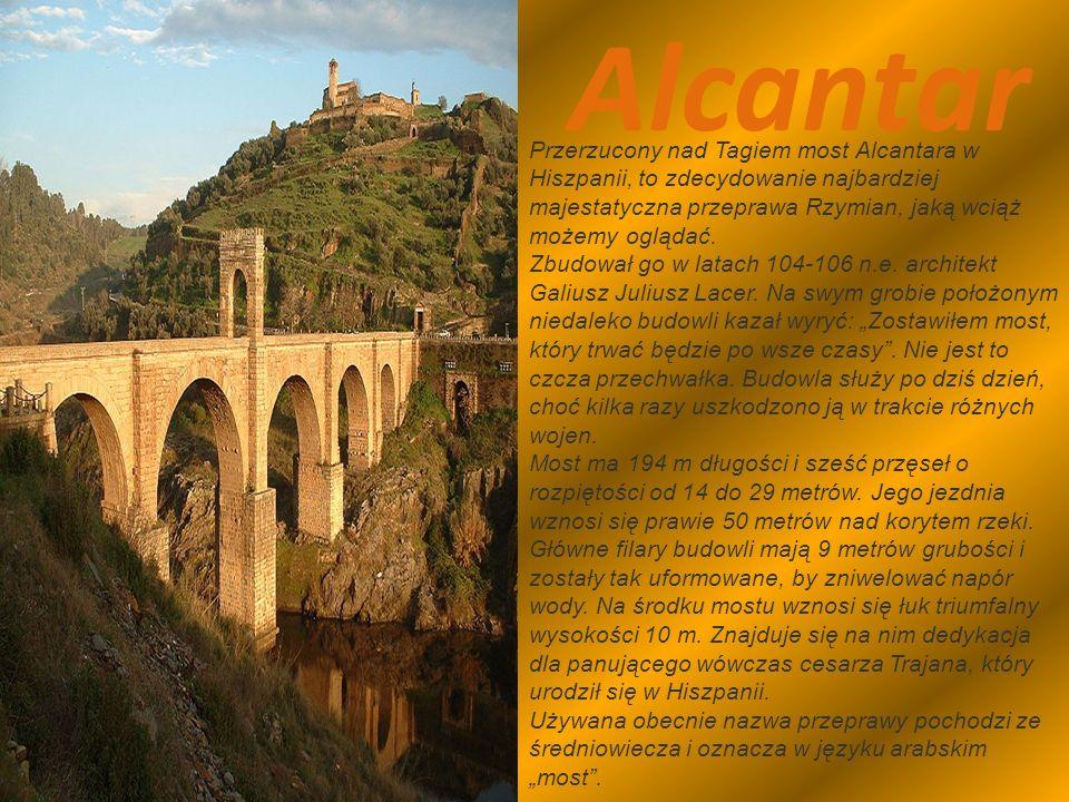 Alcantar Przerzucony nad Tagiem most Alcantara w Hiszpanii, to zdecydowanie najbardziej majestatyczna przeprawa Rzymian, jaką wciąż możemy oglądać.