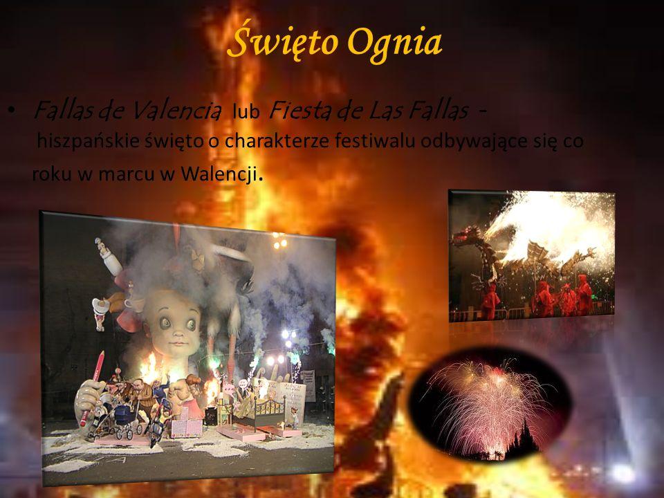 Święto Ognia Fallas de Valencia lub Fiesta de Las Fallas - hiszpańskie święto o charakterze festiwalu odbywające się co roku w marcu w Walencji.