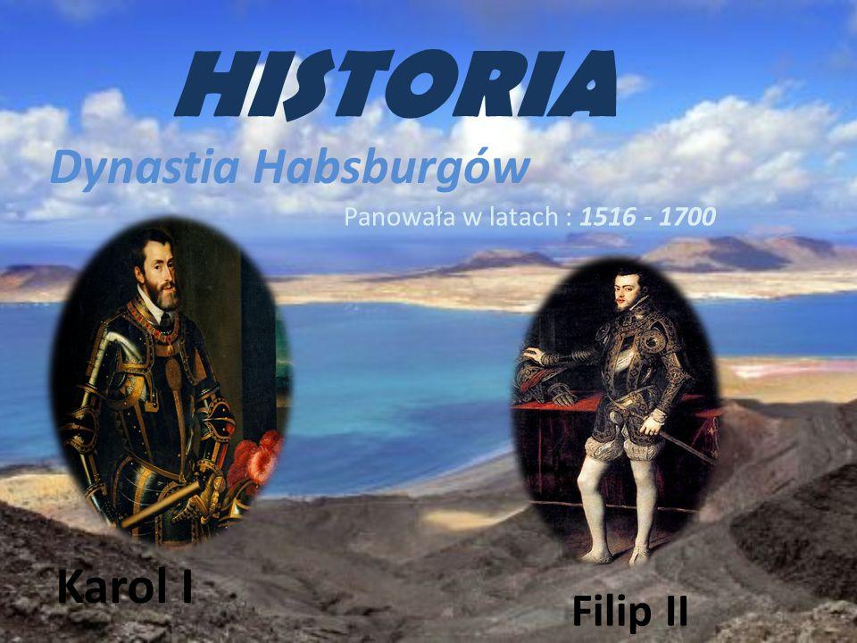 HISTORIA Dynastia Habsburgów Karol I Filip II