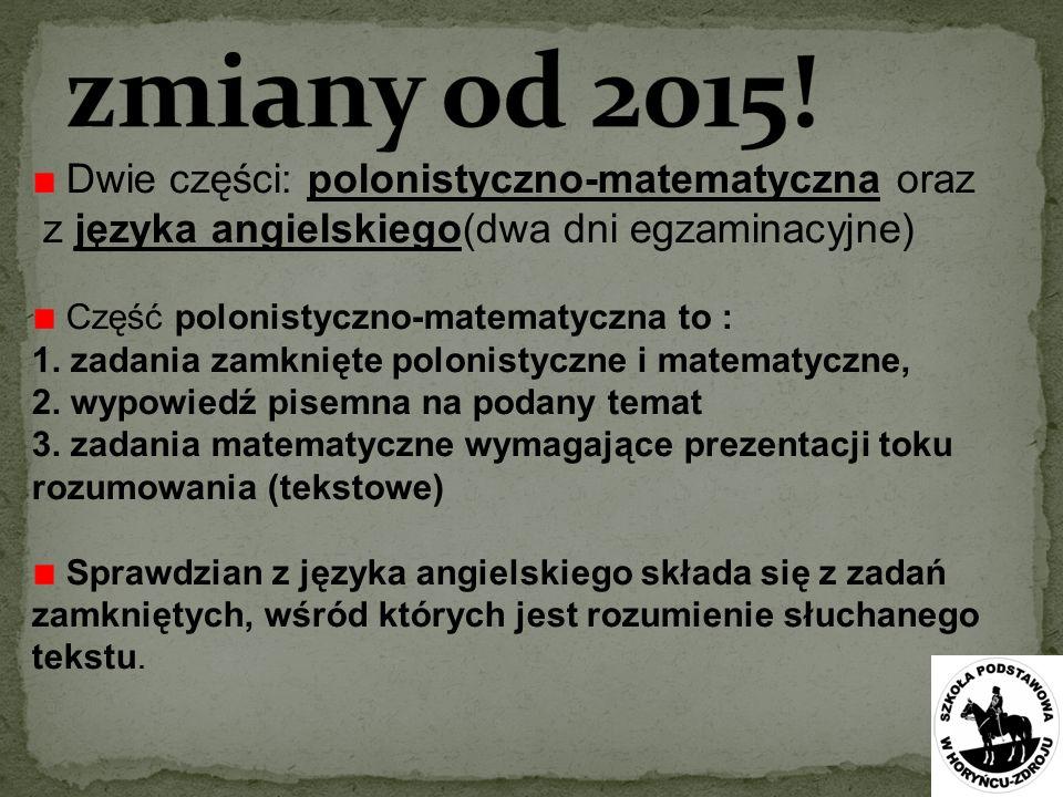 zmiany od 2015! Dwie części: polonistyczno-matematyczna oraz z języka angielskiego(dwa dni egzaminacyjne)