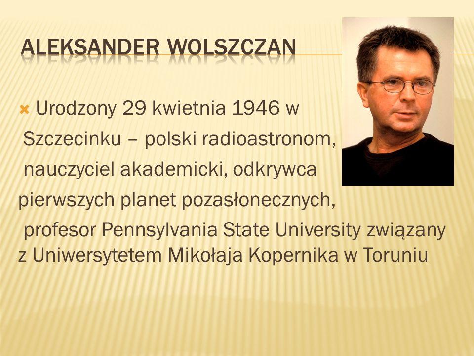 Aleksander Wolszczan Urodzony 29 kwietnia 1946 w